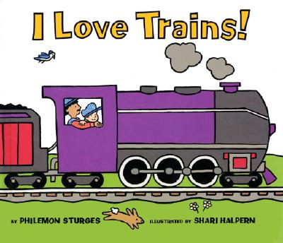 I Love Trains! By Sturges, Philemon/ Halpern, Shari (ILT)