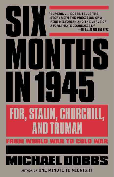 Six Months in 1945 By Dobbs, Michael